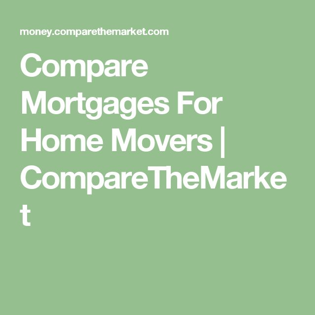 Compare Mortgages For Home Movers | CompareTheMarket