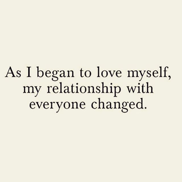 As I began to love myself, my relationship with everyone changed. #quote #selflove