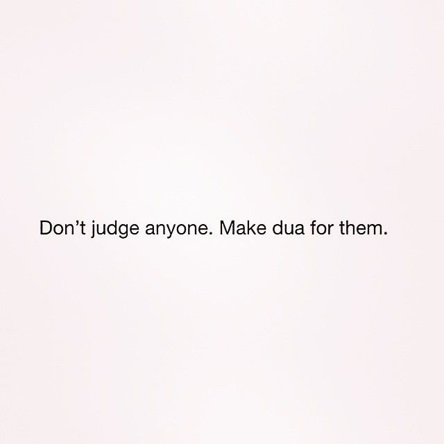 I no longer judge anyone. I don't have time for that. I gotta work on me.