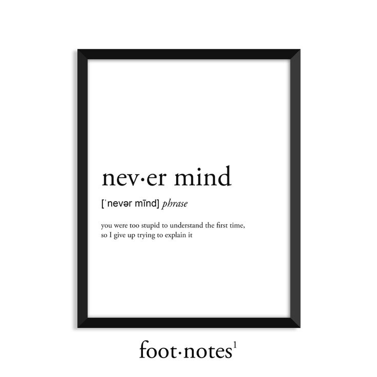 Never mind definition, dictionary art print, college dorm decor, dictionary art, office decor, minimalist poster, funny definition, poster by footnotestudios on Etsy https://www.etsy.com/listing/478906461/never-mind-definition-dictionary-art