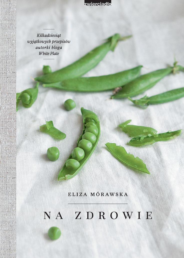 Na zdrowie. Kilkanaście wyjątkowych przepisów autorki bloga White Plate - Eliza Mórawska | Książka | merlin.pl