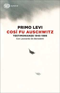 Primo Levi, Leonardo De Benedetti, Così fu Auschwitz. Testimonianze 1945-1986, Super ET