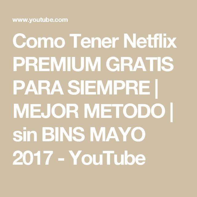 Como Tener Netflix PREMIUM GRATIS PARA SIEMPRE   MEJOR METODO   sin BINS MAYO 2017 - YouTube