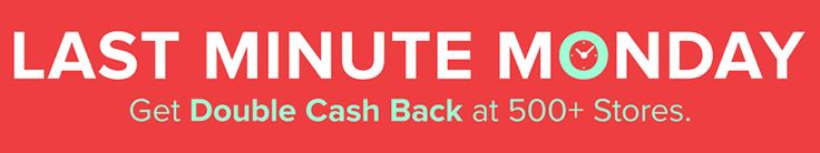 Ebates Launches Last Minute Monday with Double Cash Back at 500+ Stores  Good evening everyone, I hope you all had a great weekend.  I just received an email from Ebates regarding their latest promo – Last Minute Monday.  Ebates is offering double cash back at 500+ stores through 11:59pm PT on 12/19.  I am not sure if these are the same 500+ stores that were in the Black Friday or Cyber Monday promo, but I am sure there is a lot of overlap.  To the one person who has