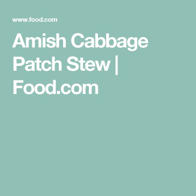 Amish Cabbage Patch Stew | Food.com