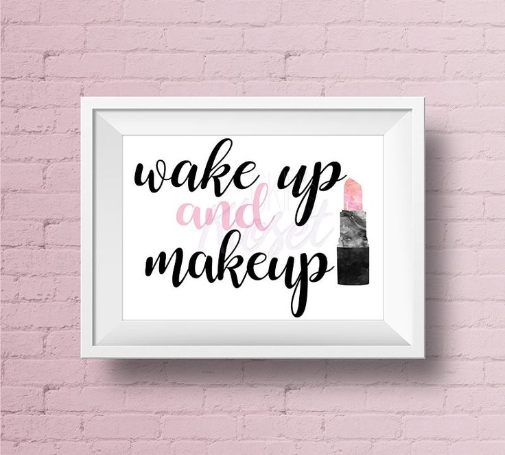 Wake Up and Makeup - Art/ Decor /Office