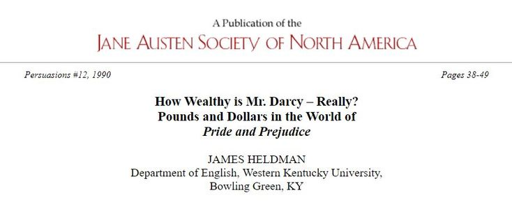 How Wealthy is Mr. Darcy – Really?  Pounds and Dollars in the World of Pride and Prejudice by JAMES HELDMAN
