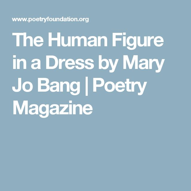 The Human Figure in a Dress by Mary Jo Bang | Poetry Magazine
