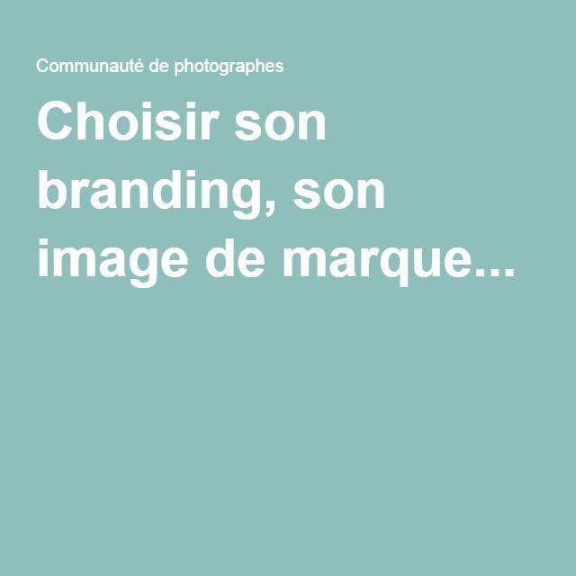 Choisir son branding, son image de marque...