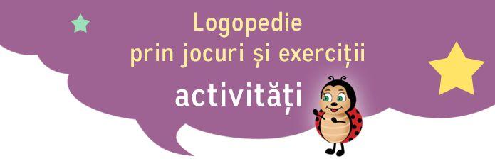 Logopedie prin jocuri si exercitii – activitati