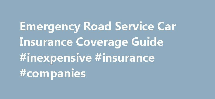 Emergency Road Service Car Insurance Coverage Guide #inexpensive #insurance #companies http://wichita.remmont.com/emergency-road-service-car-insurance-coverage-guide-inexpensive-insurance-companies/  # Emergency Road Service Coverage Emergency Road Service Coverage When your car breaks down on the road, it can be scary and stressful, not to mention dangerous. Problems with your vehicle can occur at any time and include: Engine failure. Dead batteries. Blown-out tires. Empty gas tank. Wheels…