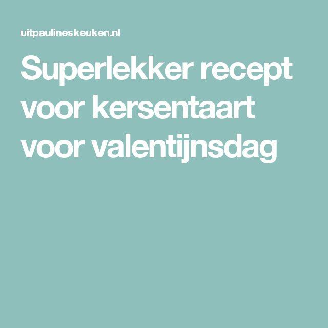 Superlekker recept voor kersentaart voor valentijnsdag