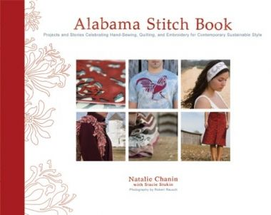 """Alabama Stitch Book"" by Natalie Chanin: ""Haute homespun out of the Deep South."" That's how Vogue magazine has described the fashion of Natalie Chanin. Alabama Stitch Book brings us a collection of projects and stories from her clothing and lifestyle company, Alabama Chanin, known for the cutting-edge twist it puts on tried-and-true sewing, quilting, and embroidery techniques, applied mostly by hand to recycled cotton jersey. 