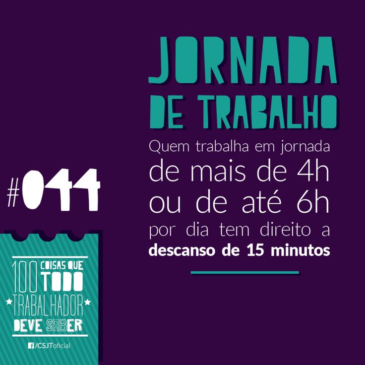 Fonte: Conselho Superior da Justiça do Trabalho (CSJT)  #Jornadadetrabalho #4horas #6horas #Direito #Descanso
