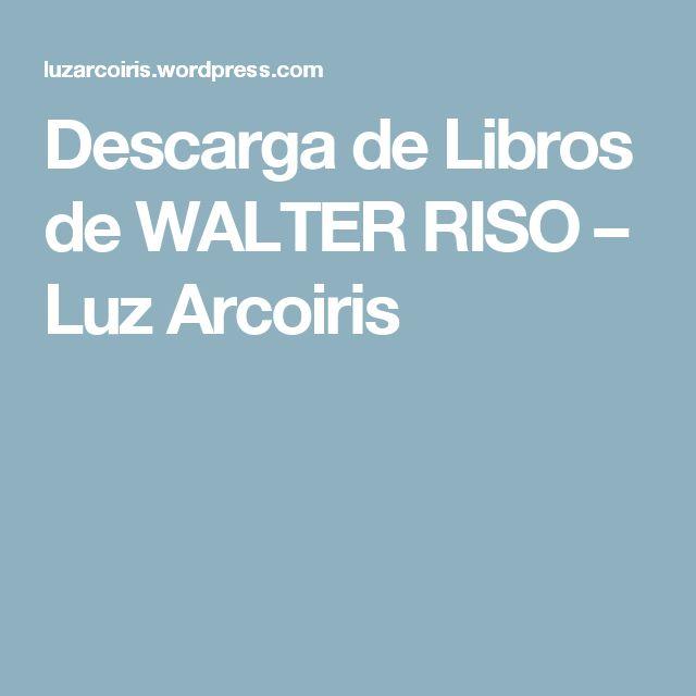 Descarga de Libros de WALTER RISO – Luz Arcoiris