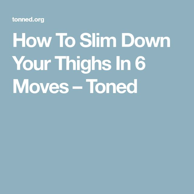 How To Slim Down Your Thighs In 6 Moves – Toned