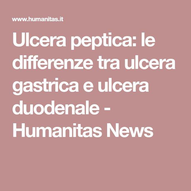 Ulcera peptica: le differenze tra ulcera gastrica e ulcera duodenale - Humanitas News
