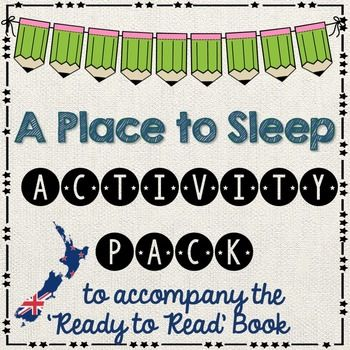 A place to Sleep - Ready to Read New Zealand - GREENThis activity pack is follow up work after your guided reading session. All follow up work relates to the book. It is assumed that students have had a guided reading lesson BEFORE undertaking these activities.