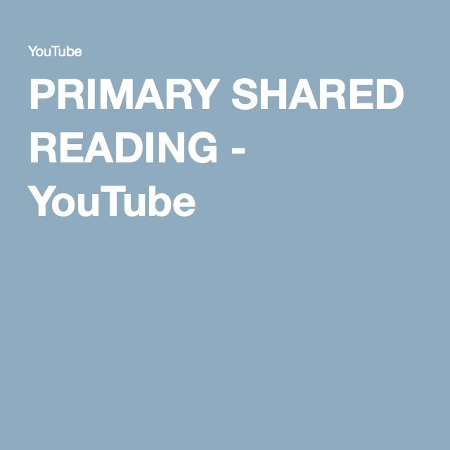 PRIMARY SHARED READING - YouTube