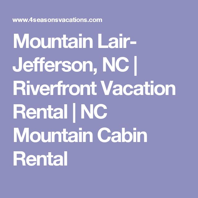 Mountain Lair- Jefferson, NC | Riverfront Vacation Rental | NC Mountain Cabin Rental