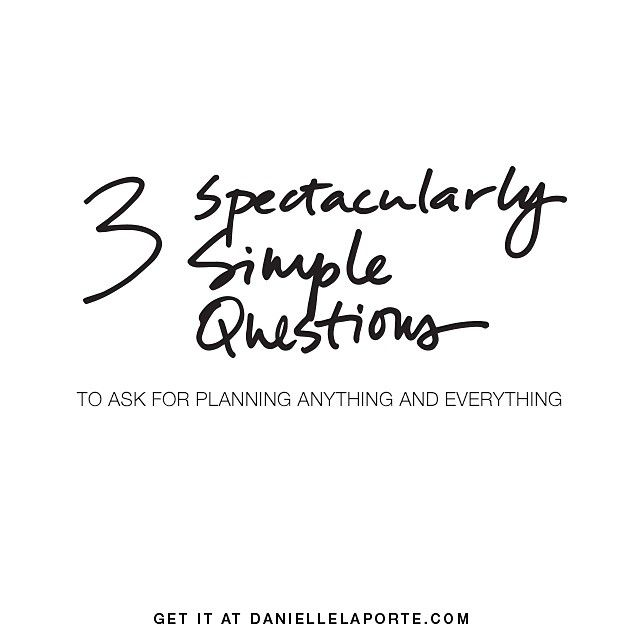 The 3 Spectacularly Simple Questions to Ask for Planning Anything & Everything Your inbox wants @DanielleLaPorte's #gems. Get some: http://www.daniellelaporte.com/gems/