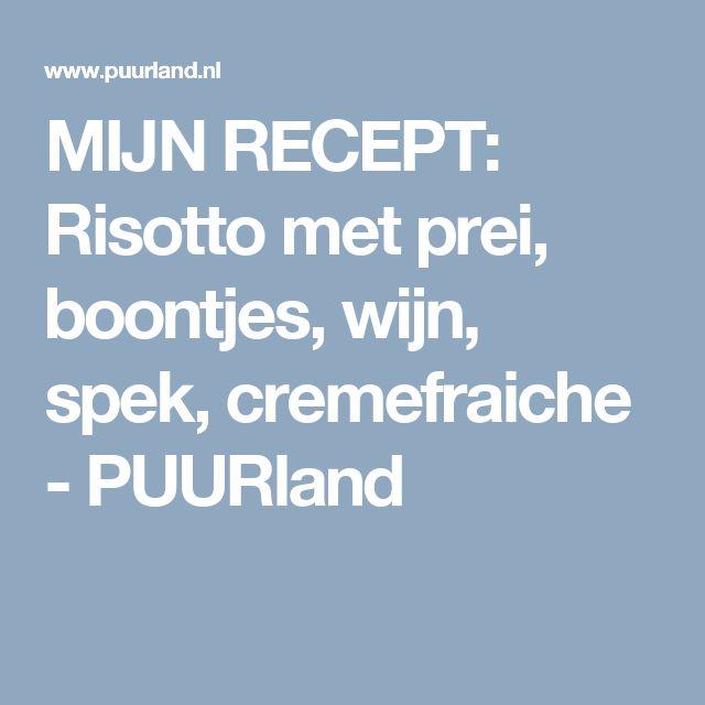 MIJN RECEPT: Risotto met prei, boontjes, wijn, spek, cremefraiche - PUURland