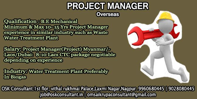 JOB DESCRIPTION FOR PROJECT MANAGER Position: Project Manager (Project)  Work Location: Nagpur Qualification: B.E Mechanical Experienced: Minimum & Max 10yr- 15Yrs Project Manager experience in similar industry such as Waste Water Treatment Plant Project Manager Job Duties:- •	Should have knowledge of co-ordination of various projects related ETP, WWTP and STP in domestic as well as overseas projects. •	Should have knowledge of fabrication of Large Low Pressure storage tank & MS, SS…