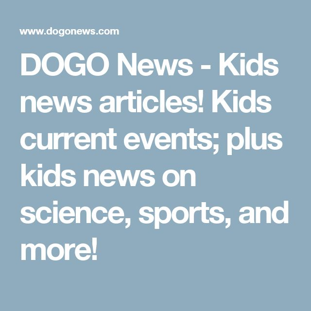 DOGO News - Kids news articles! Kids current events; plus kids news on science, sports, and more!