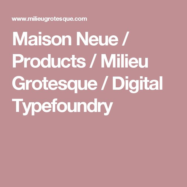 Maison Neue / Products / Milieu Grotesque / Digital Typefoundry