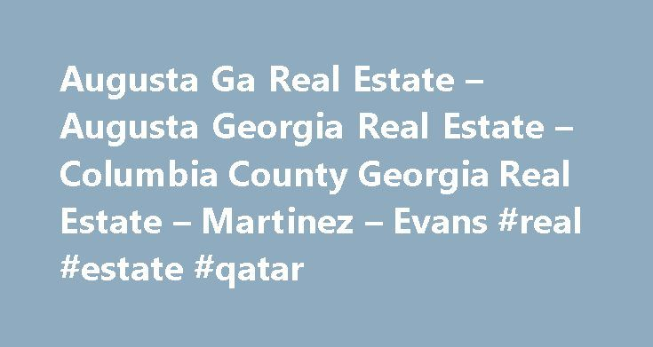 """Augusta Ga Real Estate – Augusta Georgia Real Estate – Columbia County Georgia Real Estate – Martinez – Evans #real #estate #qatar http://real-estate.remmont.com/augusta-ga-real-estate-augusta-georgia-real-estate-columbia-county-georgia-real-estate-martinez-evans-real-estate-qatar/  #augusta ga real estate # Augusta Ga Real Estate """"Augusta's FULL Service Discount Real Estate Brokers"""" """"Buyers Brokers and Agents"""" Buying Augusta Ga Real Estate Buyer's Brokers We will work exclusively for you…"""