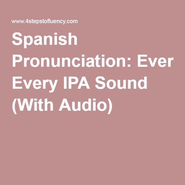 Spanish Pronunciation: Every IPA Sound (With Audio)