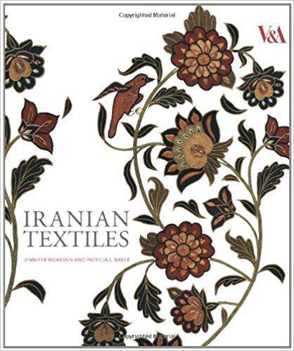 Iranian Textiles: Jennifer Wearden, Patricia Baker: 9781851776153: Amazon.com: Books