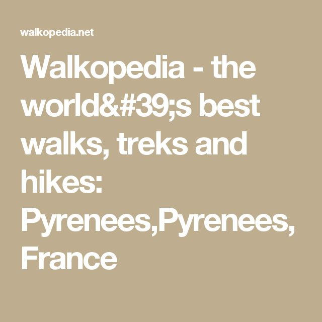 Walkopedia - the world's best walks, treks and hikes: Pyrenees,Pyrenees, France