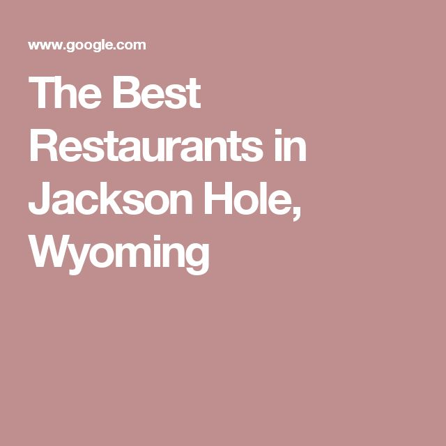 The Best Restaurants in Jackson Hole, Wyoming
