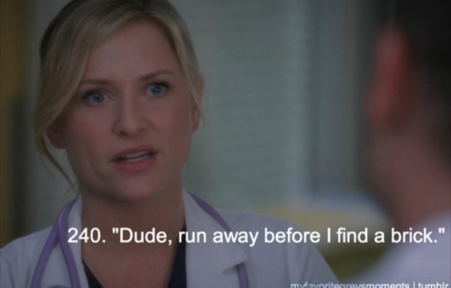 "..is it sad that I said this to someone one day..? ""I find that when I look at you I want to hit you with a brick... Dude, run away before I find a brick.""-Arizona"