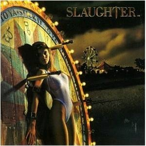 SLAUGHTER - one of my favorite 80's hair bands and only album I loved - favorite song was Fly Like Angels!