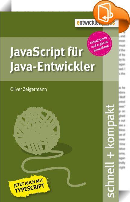 """JavaScript für Java-Entwickler    ::  Das Buch """"JavaScript für Java-Entwickler"""" führt anhand von vielen Codebeispielen in die Grundlagen der Programmiersprache JavaScript ein. Zielpublikum sind Java-Entwickler, die sich so einfach und schmerzfrei wie möglich der Sprache JavaScript nähern wollen oder müssen. Deshalb wird alles weggelassen, was man als Java-Entwickler entweder sowieso weiß oder nicht wissen muss. Zudem werden Vergleiche zu bereits bekannten Konzepten aus dem Java-Bereich..."""