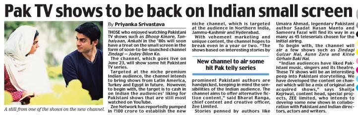 PAKISTAN TV SHOWS TO BE BACK ON INDIAN SMALL SCREEN, THOSE who enjoyed watching Pakistani TV shows such as Dhoop Kinare, Tanhaiyaan, Ankahi in the ' 80s will soon have a treat on the small screen in the form of soon- to- be- launched (June 23) Zee TV's Channel 'Zindagi — Jodey Dilon Ko.'