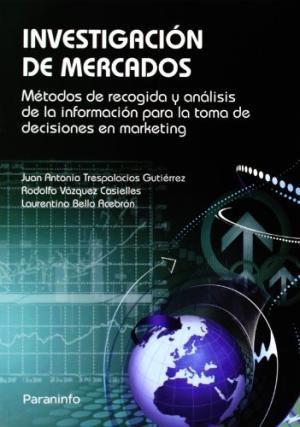 Investigación de mercados : métodos de recogida y análisis de la información para la toma de decisiones en marketing / Juan Antonio Trespalacion Gutiérrez, Rodolfo Vázquez Casielles, Laurentino Bello Acebrón  (2005)