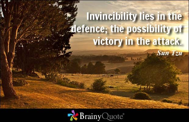 Invincibility lies in the defence; the possibility of victory in the attack. - Sun Tzu  #brainyquote #QOTD #strategy