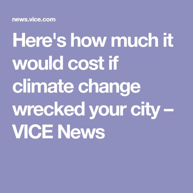 Here's how much it would cost if climate change wrecked your city – VICE News