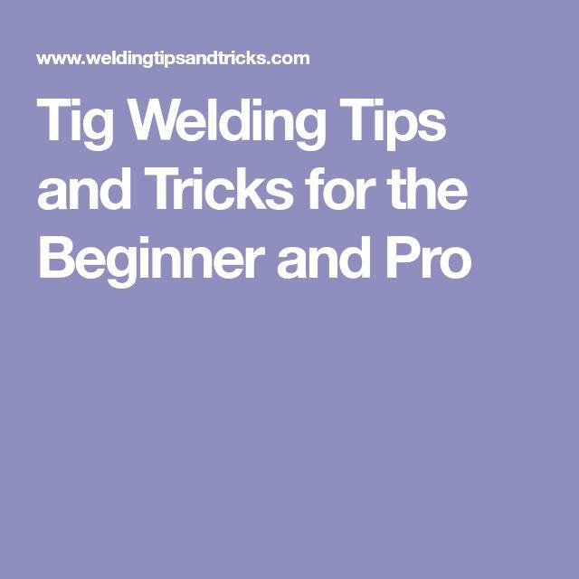 Best 25+ Tig welding tips ideas on Pinterest Welding tips - aluminum tig welder sample resume