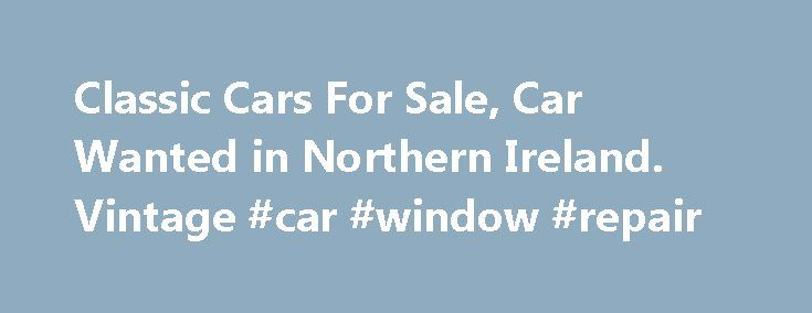 Classic Cars For Sale, Car Wanted in Northern Ireland. Vintage #car #window #repair http://nigeria.remmont.com/classic-cars-for-sale-car-wanted-in-northern-ireland-vintage-car-window-repair/  #cars for sale in northern ireland # Latest Classic Cars and Bikes Listing 305 adverts Hi I have for sale my rare datsun 120y b310 one of only two 1979 120y b310 on how many left UK the other one is sorted this is moted until August the 14th 2016 drives great needs small bodywork done VW Beetle 1200 RHD…