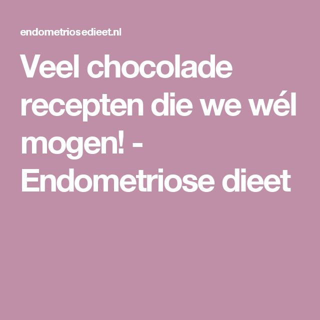 Veel chocolade recepten die we wél mogen! - Endometriose dieet