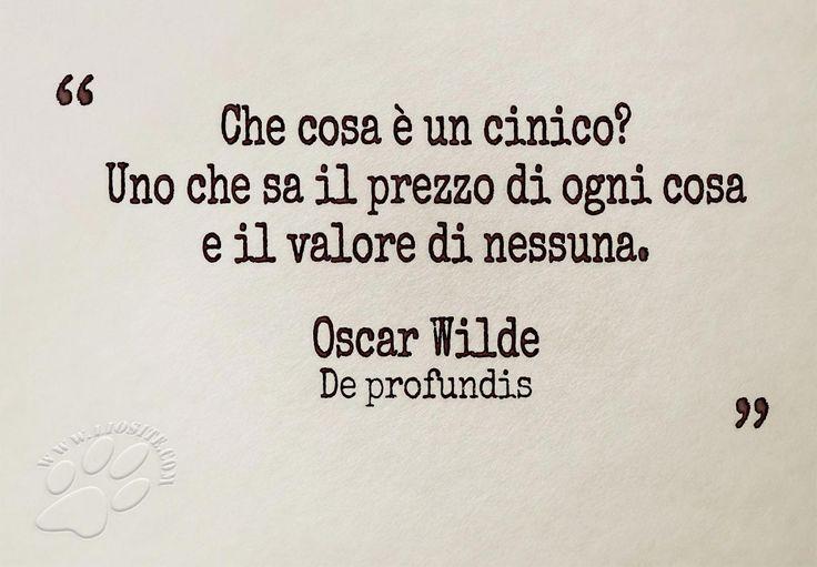 """Poche parole, quasi buttate lì, eppure così giuste! """"Che cosa è un cinico? Uno che sa il prezzo di ogni cosa e il valore di nessuna. """" Oscar Wilde - De profundis #oscarwilde, #aforismi, #cinico, #prezzo, #valore, #italiano,"""