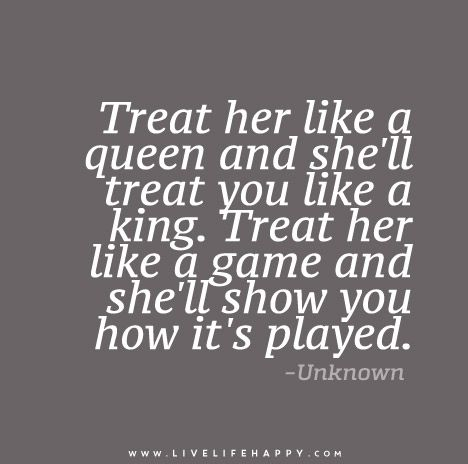 My man treats me like a queen, always. He is my king. I don't play games- no time for jokers in my life.