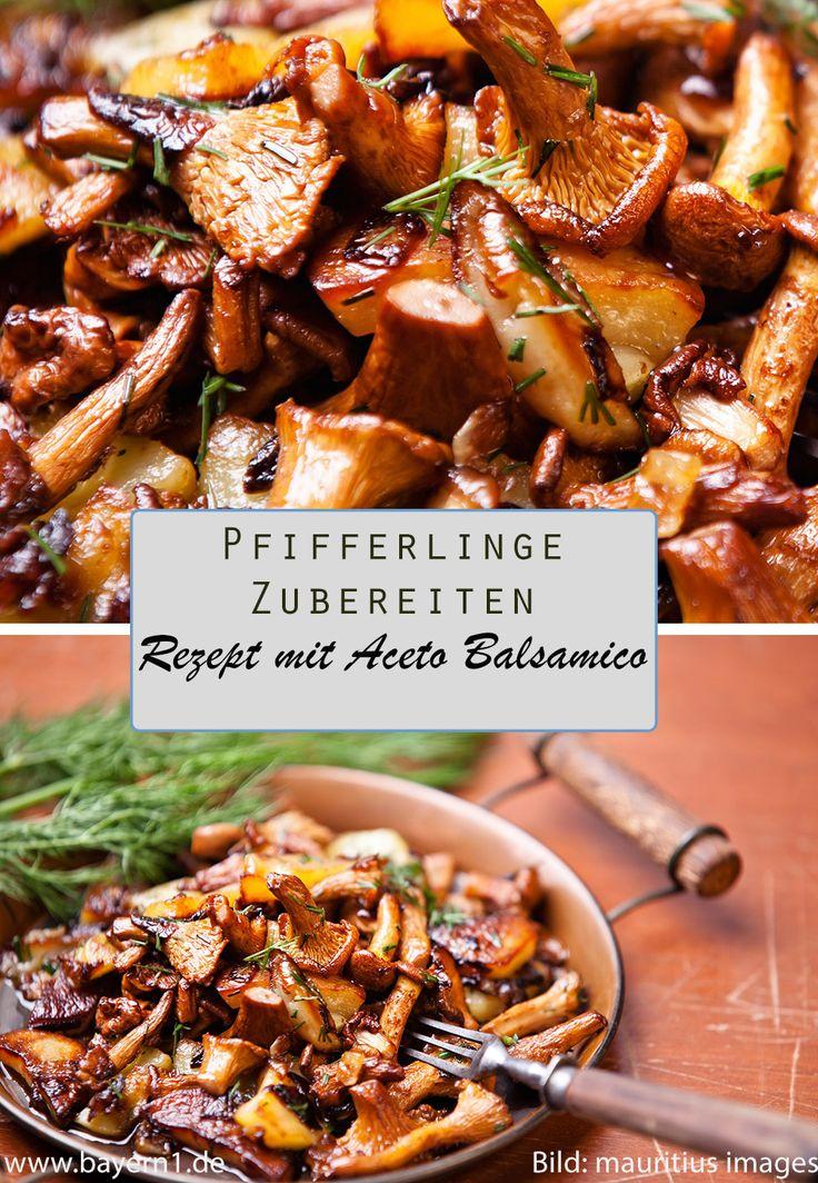 Pfifferlinge zubereiten - ein knuspriges Rezept mit etwas Aceto Balsamico, das sich auch als Pilzsuppe weiterverarbeiten lässt