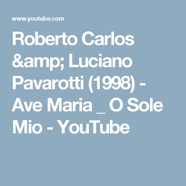 Roberto Carlos & Luciano Pavarotti (1998) - Ave Maria _ O Sole Mio - YouTube