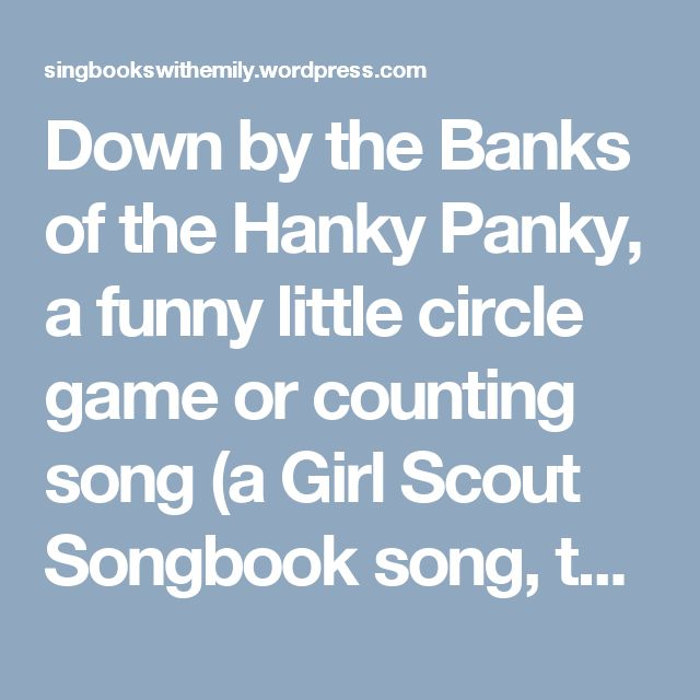 Down by the Banks of the Hanky Panky, a funny little circle game or counting song (a Girl Scout Songbook song, too) | Sing Books with Emily, the Blog