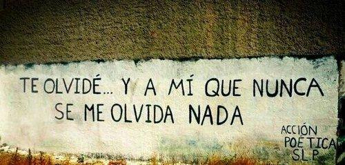Te olvidé... y a mi que nunca se olvida nada  #accion #rima
